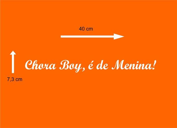 Adesivo Para Carro - Chora Boy, É De Menina!
