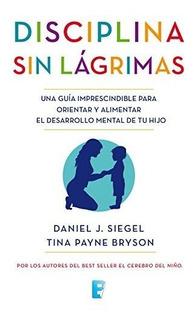 La Disciplina Sin Lagrimas Daniel J. Siegel Vf +3 Libros