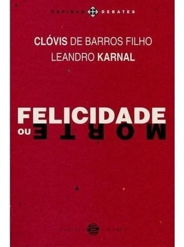 Livro Clovis De Barros Filho Felicidade Ou Morte - Papirus