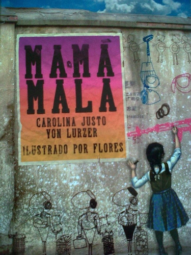 Mamá Mala - Carolina Justo Von Lurzer / Flores - Hekht - Lu