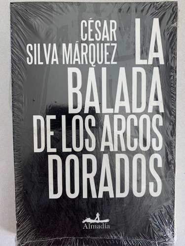 La Balada De Los Arcos Dorados César Silva Márquez Almadía Mercado Libre