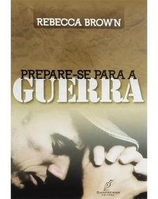 Prepare-se Para A Guerra - Rebecca Brown - Livro