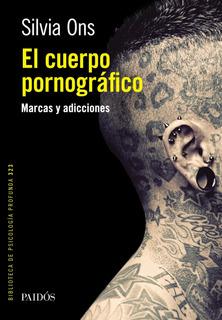 El Cuerpo Pornográfico De Silvia Ons - Paidós
