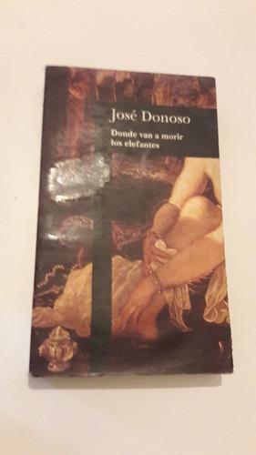 José Donoso Donde Van A Morir Los Elefantes Primera Edición