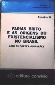 Farias Brito E As Origens Do Existencial Aquiles Cortes Gui