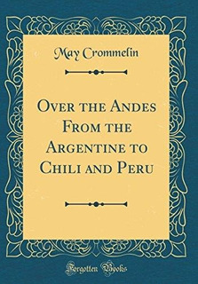 Over The Andes From The Argentine To Chili And Peru (classic