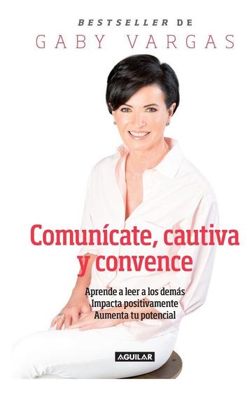 Comunícate Cautiva Y Convence - Gaby Vargas - Aguilar