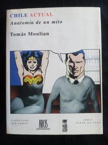 Chile Actual, Anatomía De Un Mito. Tomás Moulian. Lom