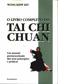 O Livro Completo Do Tai Chi Chuan - Wong Kiew Kit