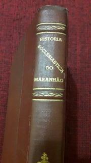 História Eclesiástica Do Maranhão 1922 Raridade Comemorativo