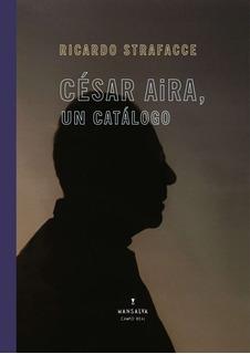 Cesar Aira Un Catalogo, Ricardo Strafacce, Mansalva