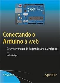 Livro: Conectando O Arduino À Web - Indira Knight Ed Novatec