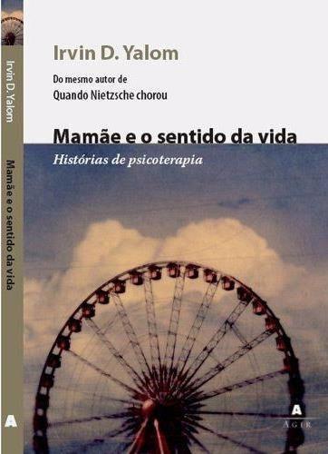 Livro: Mamãe E O Sentido Da Vida - Irvin D Yalom Historias