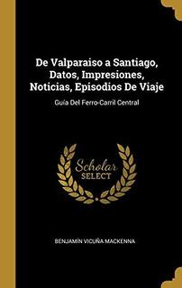 De Valparaiso A Santiago, Datos, Impresiones, Noticias, Epi