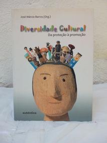 Livro Diversidade Cultural Da Proteção À Promoção José Maurí