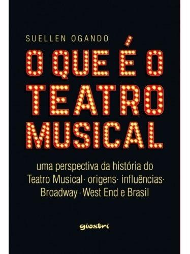 Livro: O Que É O Teatro Musical - Suellen Ogando