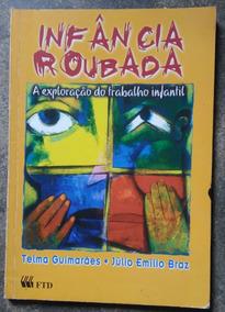Livro: Infância Roubada -telma Guimarães E Júlio Emílio Braz