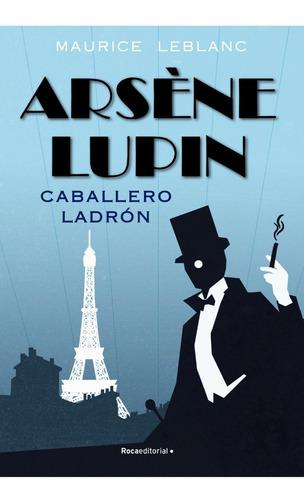 Arsene Lupin Caballero Ladron. Maurice Leblanc. Roca