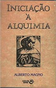 Iniciação À Alquimia - Alberto Magno [frete Grátis]