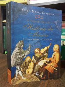 O Livro De Ouro Da História Da Música - Otto Maria Carpeaux-