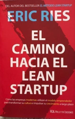 El Camino Hacia El Método Lean Startup - Eric Ries