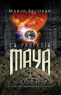 ** La Profecia Maya ** Mario Escobar