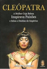 Livro Cleópatra A Mulher Cuja Beleza Inspirava Paixões....