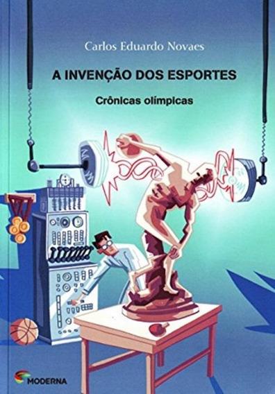 Invencao Dos Esportes, A - Cronicas Olimpicas - 1ª Ed