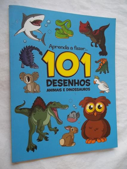 Livro 101 Desenhos - Animais E Dinossauros - Aprenda A Fazer