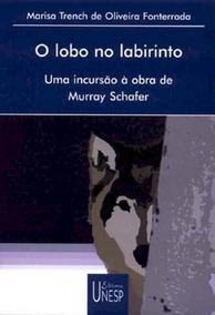 O Lobo No Labirint: Uma Incursão À Obra De Murray Schafer