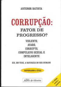 Corrupção Fator De Progresso Antenor Batista