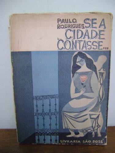 Livro Se A Cidade Contasse - Paulo Rodrigues - 1964