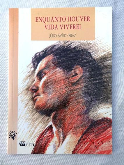 Enquanto Houver Vida Viverei - Júlio Emílio Braz - 15ª Ed.