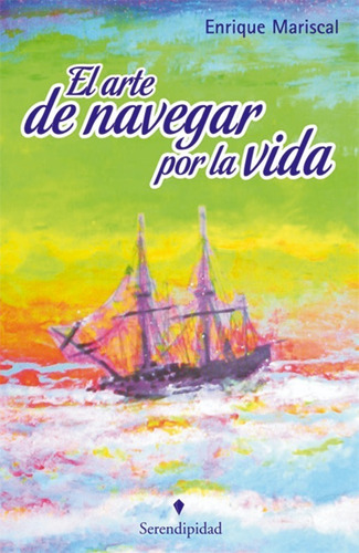 Libro El Arte De Navegar Por La Vida. Enrique Mariscal.