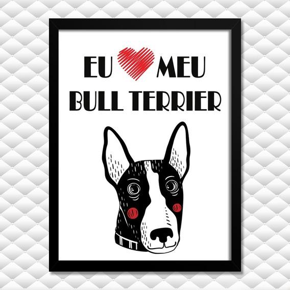 Quadro Amo Meu Bull Terrier Cão - Moldura Vidro - T1m1