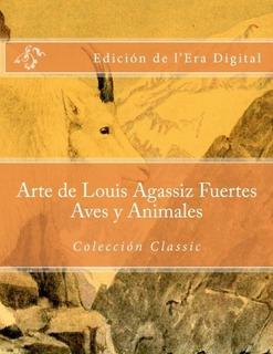 Libro : Arte De Louis Agassiz Fuertes - Aves Y Animales -...