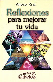 Reflexiones Para Mejorar Tu Vida. Cibeles Ediciones
