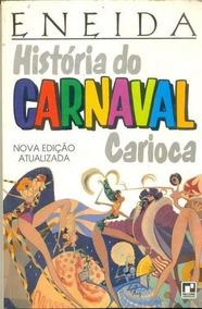 História Do Carnaval Carioca. Edição Atualizada Eneida