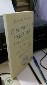 O Monge E O Executivo: Sobre As Essência 2004 James C Hunter