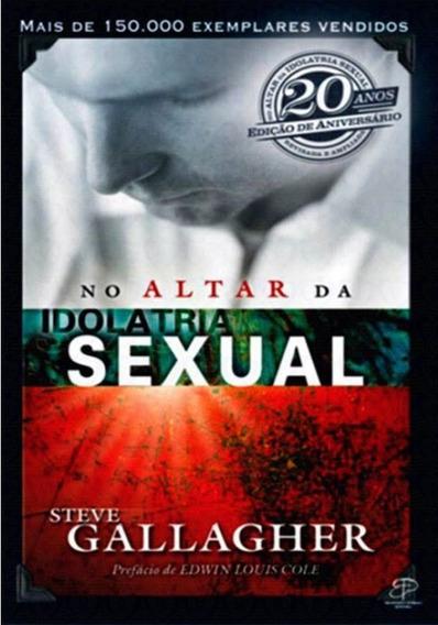 No Altar Da Idolatria Sexual Livro Steve Gallagher