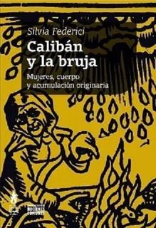 Calibán Y La Bruja - Silvia Federici (nueva Edición)