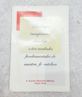 Dialogos Imaginarios Sencillos Sobre Verdades De Fe Catolica