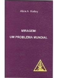 Miragem: Um Problema Mundial - Alice Bailey