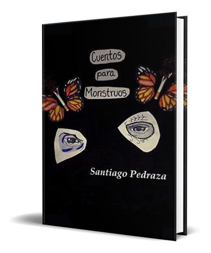Imagen 1 de 1 de Libro Cuentos Para Monstruos - Santiago Pedraza [ Original ]
