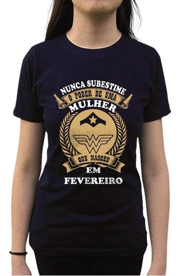 Camiseta Nunca Subestime Uma Mulher De Fevereiro
