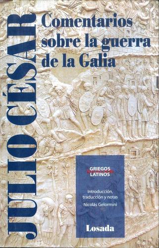 Comentarios Sobre La Guerra De La Galia - Cesar - Losada