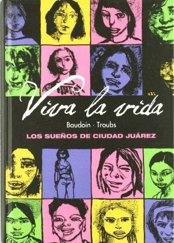 Viva La Vida. Los Sueños De Ciudad Juarez - Baudoin, Troubs