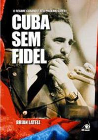 Livro Cuba Sem Fidel O Regime Cubano + Brinde