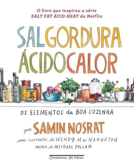 Sal, Gordura, Acido, Calor - Os Elementos Da Boa Cozinha