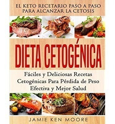 Dieta Cetogã©nica: El Keto Recetario Paso A Paso Para Alca